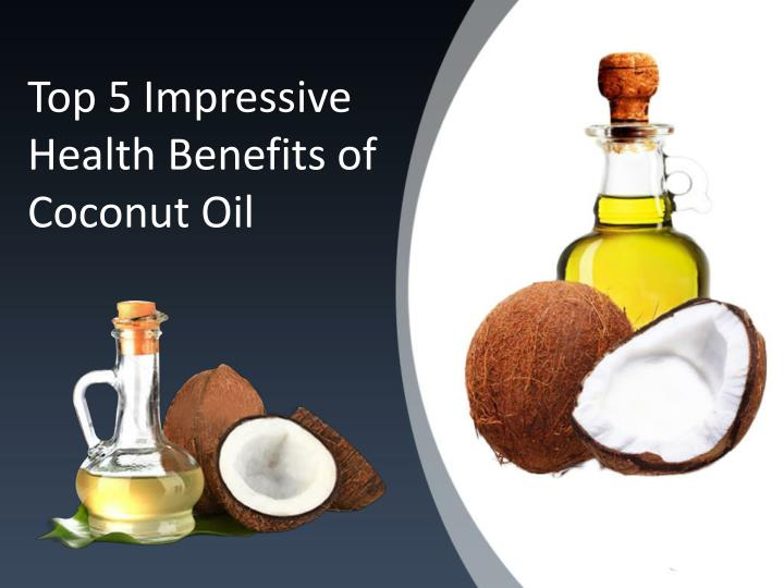 PPT - Top 5 Impressive Health Benefits of Coconut Oil PowerPoint