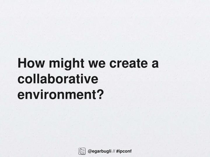How might we create a collaborative