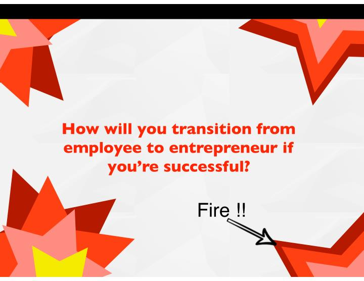 How will you transition from