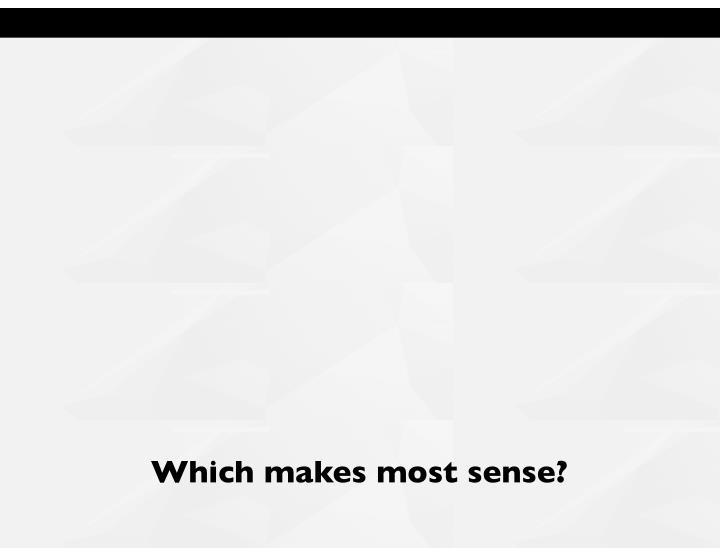 Which makes most sense?