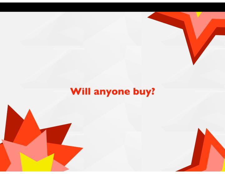 Will anyone buy?
