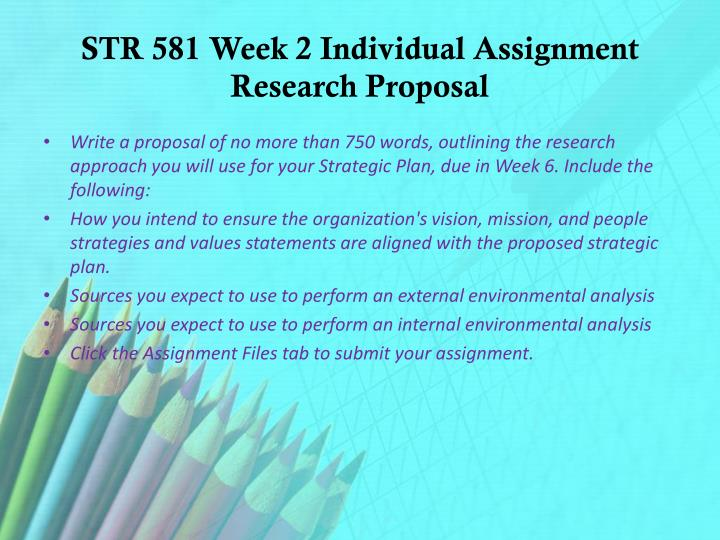 write a proposal of no more than 750 words outlining the research approach you will use for the stra Proposal writing is important to your pursuit of a graduate degree the proposal is, in effect, an a basic proposal outline: introduction topic area research question significance to knowledge this section should make clear to the reader the way that you intend to approach the research question.