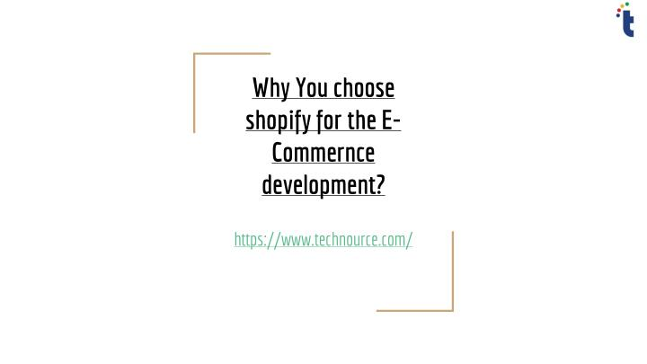 why you choose shopify for the e commernce development n.