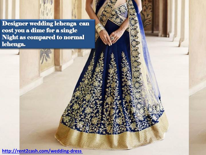 Designer Wedding Lehenga Can Cost You A Dime For Single Night