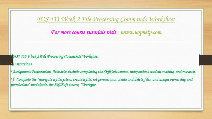 file processing commands worksheet This tutorial contains following attachments: pos 433 week 3 file processing commands worksheetdoc temp1txt of current directory ans : 4 what kind of files will be matched by the following when you list by ls command: (3) for ex : $ ls [a-z][0-9] ans : this matches any file with 2.