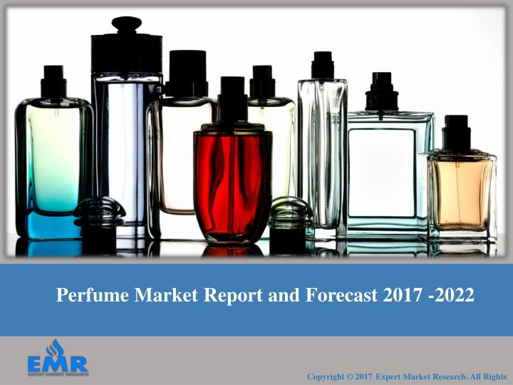 perfume market report and forecast 2017 2022 n.