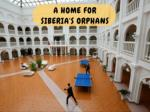 a home for siberia s orphans