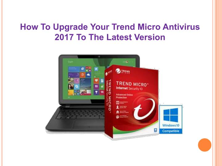how to upgrade your trend micro antivirus 2017 n.