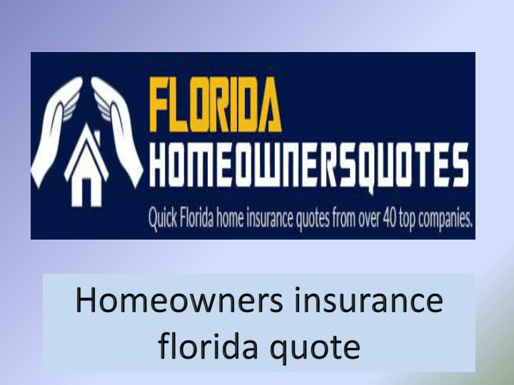 Home Insurance Florida >> Ppt Homeowners Insurance Florida Quote Powerpoint