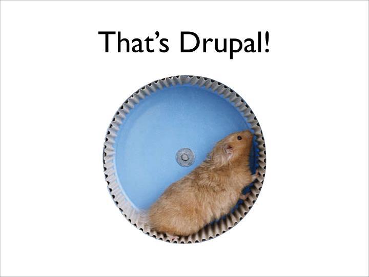 That's Drupal!