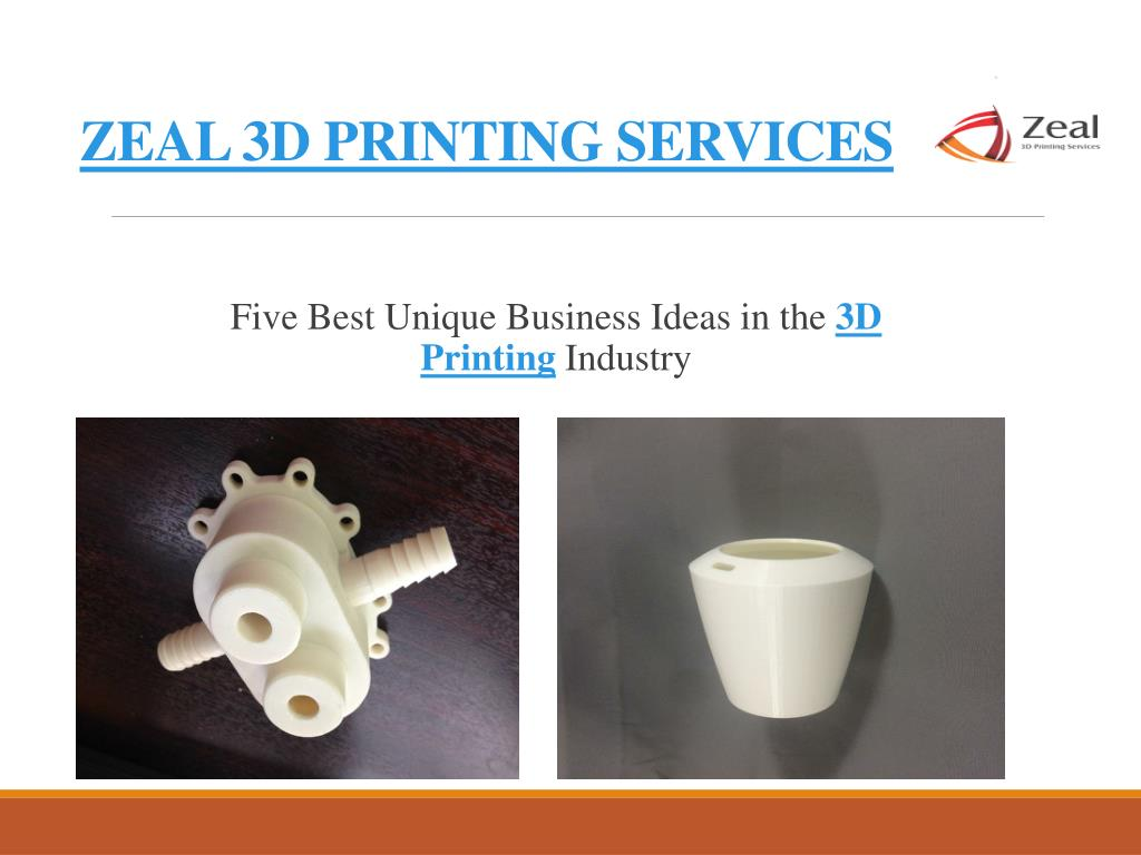 ppt - business ideas in the 3d printing industry – zeal 3d printing