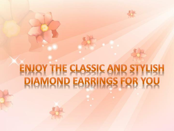 enjoy the classic and stylish diamond earrings for you n.