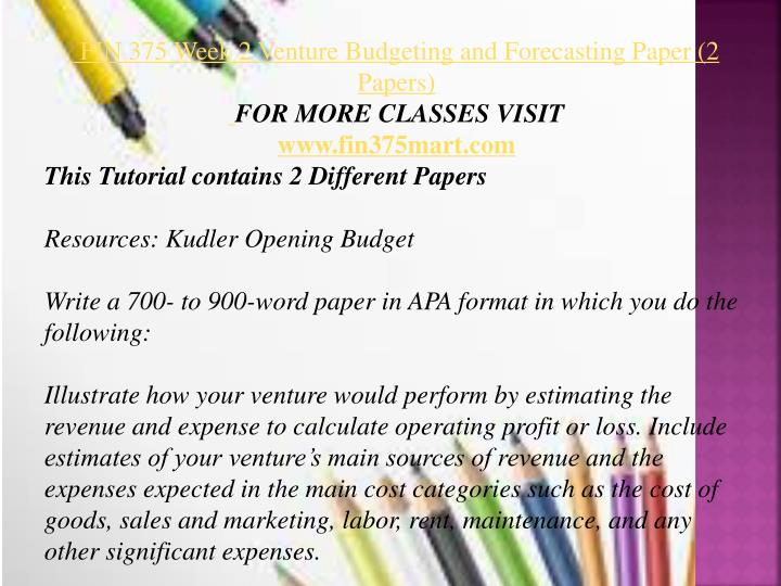 venture budgeting and forecasting paper Fin 375 week 2 individual assignment venture budgeting and forecasting paper resources: kudler opening budget write a 700- to 900-word paper in apa format in which you do the following.