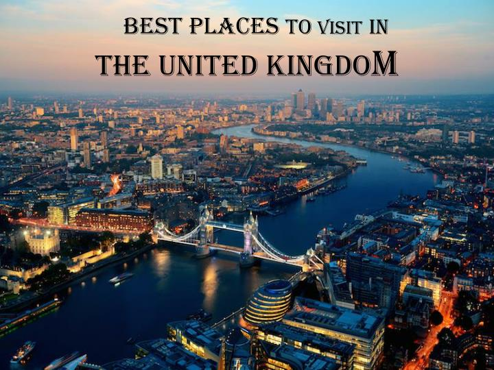 best places to visit in the united kingdo m n.