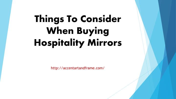 Ppt things to consider when buying hospitality mirrors powerpoint presentation id 7588727 - Consider buying bathroom mirror ...