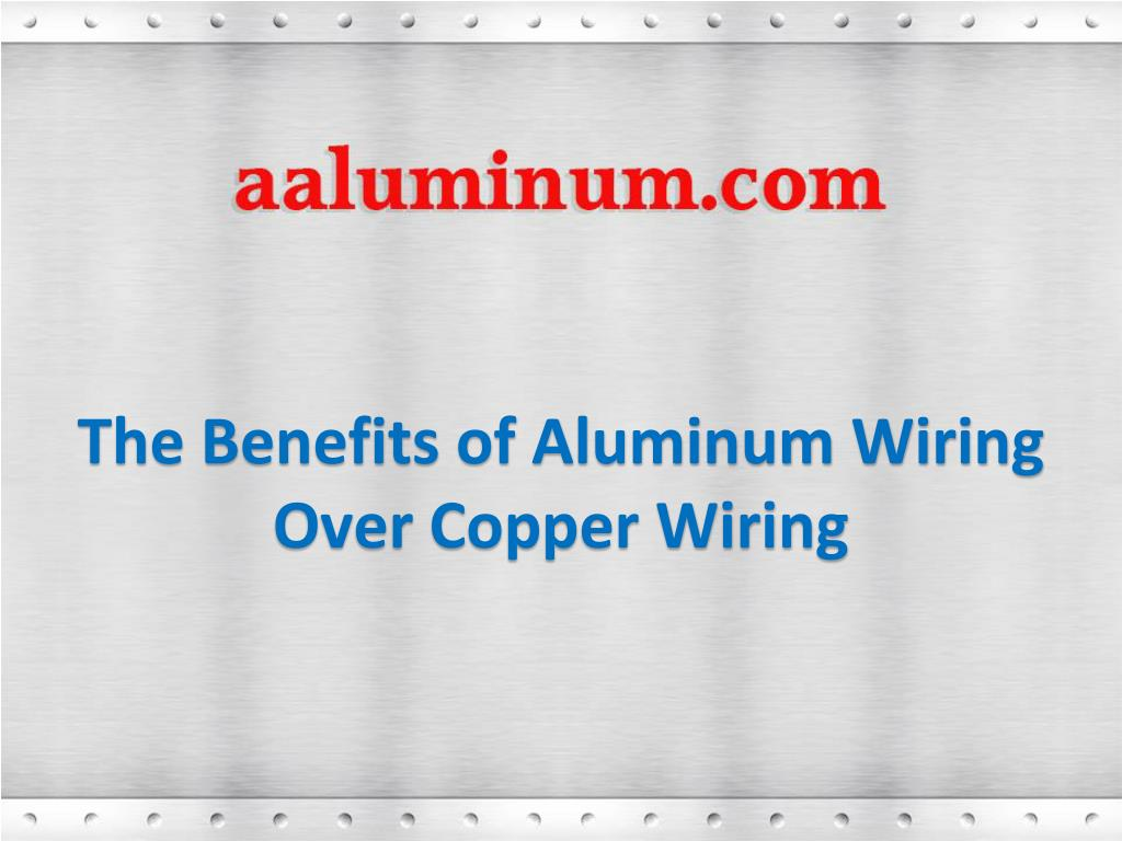 Ppt The Benefits Of Aluminum Wiring Over Copper Powerpoint To N
