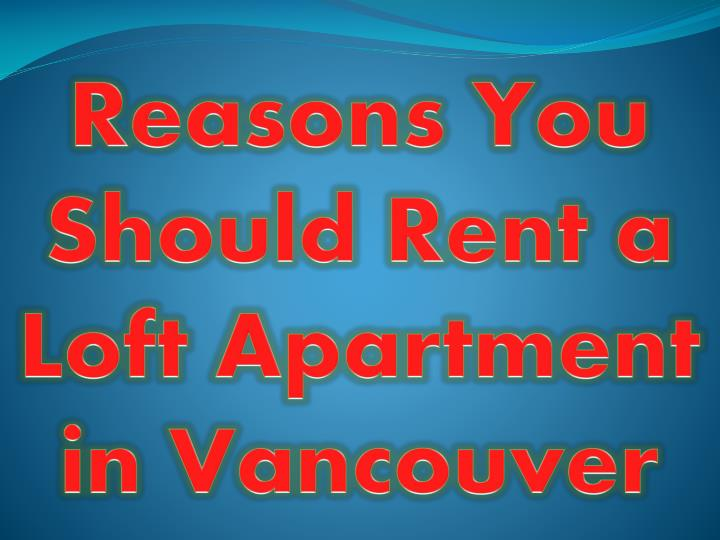 reasons you should rent a loft apartment in vancouver n.