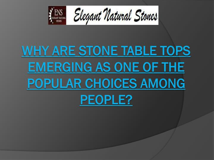 why are stone table tops emerging as one of the popular choices among people n.