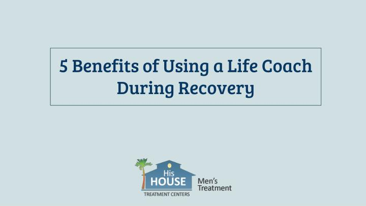 5 benefits of using a life coach during recovery n.