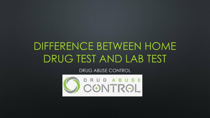 difference between home drug test and lab test n.