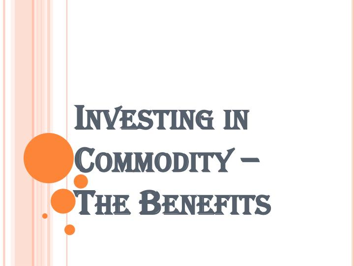 investing in commodity the benefits n.
