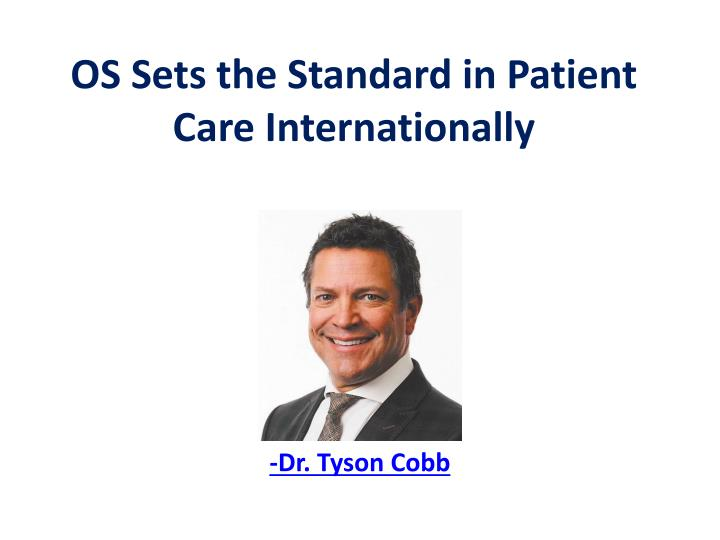 os sets the standard in patient care internationally n.