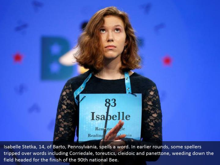 Isabelle Stetka, 14, of Barto, Pennsylvania, spells a word. In earlier rounds, some spellers tripped over words including Corriedale, toreutics, cleidoic and panettone, weeding down the field headed for the finish of the 90th national Bee.