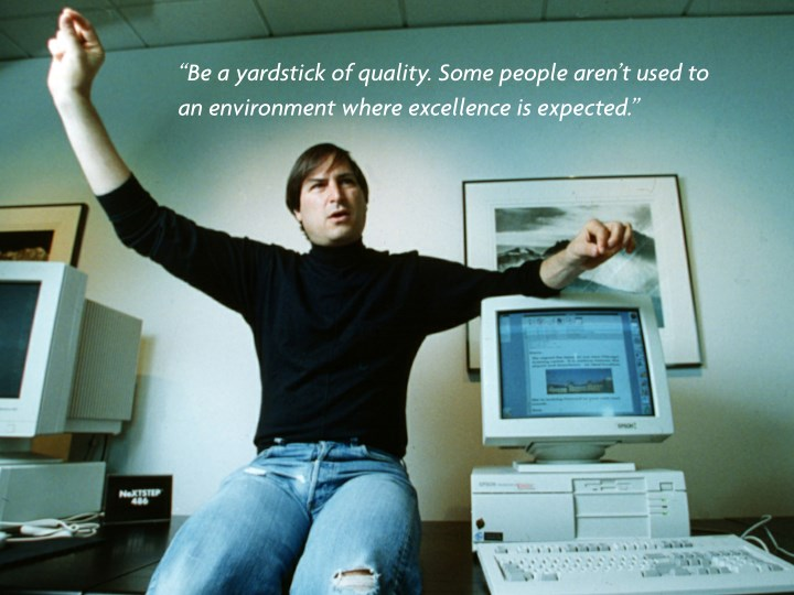 """""""Be a yardstick of quality. Some people aren't used to"""