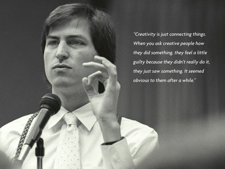 """""""Creativity is just connecting things."""