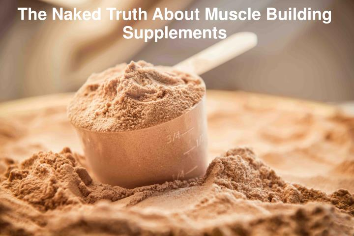 the naked truth about muscle building supplements n.