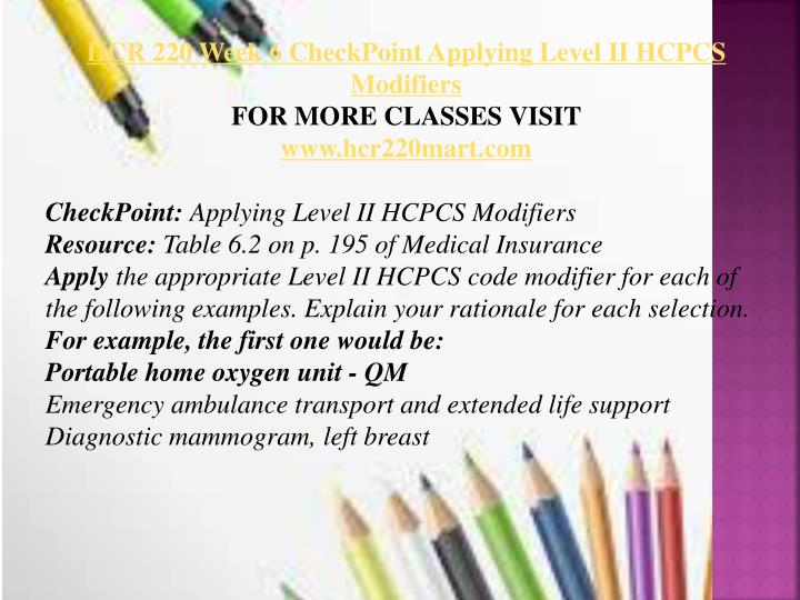 hcr 220 week 6 checkpoint applying level ii hcpcs modifiers Free essays on week 6 applying level ii hcpcs modifiers for students use our papers to help you with yours 1  hcr 220 week 8 checkpoint d procedures,.