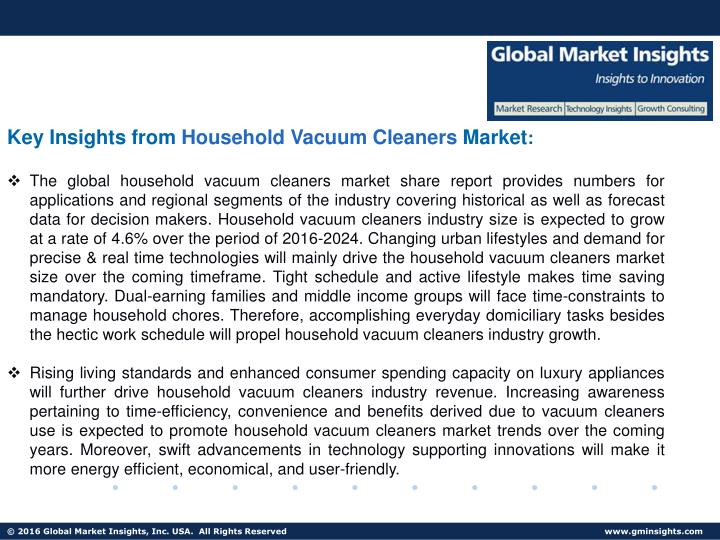 household vacuum cleaner market in the Key participants in household vacuum cleaners market include tti, irobot, dyson, bissel, and electrolux, lg, haier, miele, etc.