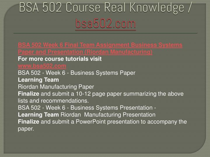 bsa 310 riordan manufacturing powerpoint presentation Learning team assignment: service request sr-rm-012 paper and presentation (due week five) • begin working on service request sr-rm-012, business systems o pr.