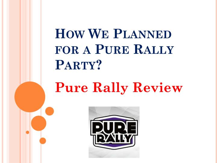 how we planned for a pure rally party n.