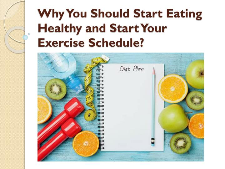 why you should start eating healthy and start your exercise schedule n.
