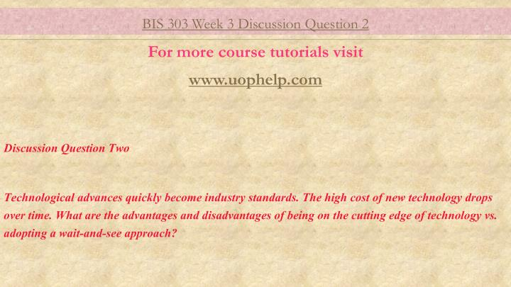 bis 220 week 3 discussion questions Bis 220, week 4 learning team, wireless technologies proposal scenario: the president of party plates has requested a new proposal from your team she would like information on wireless technologies and how they might be used in your organization.