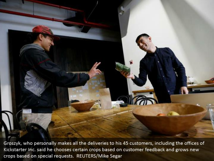 Groszyk, who personally makes all the deliveries to his 45 customers, including the offices of Kickstarter Inc. said he chooses certain crops based on customer feedback and grows new crops based on special requests.  REUTERS/Mike Segar