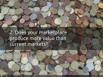 2 does your marketplace produce more value than
