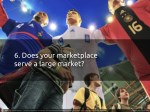 6 does your marketplace serve a large market
