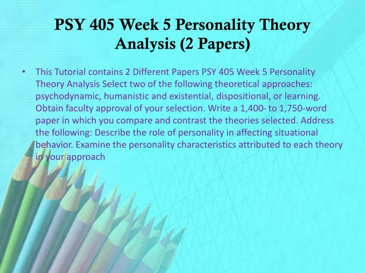personality analysis psy 405 Psy 405 week 4 personality analysis paper psy 405 week 5 learning theories    or.