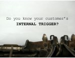 do you know your customer s internal trigger