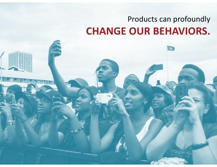 Productscanprofoundly changeourbehaviors