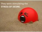 theywerestimulatingthe stressofdesire