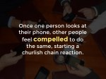 once one person looks at their phone other people
