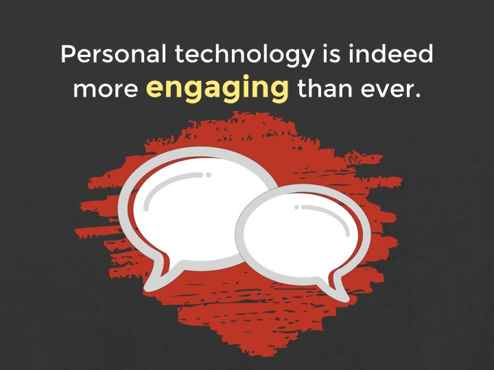 Personal technology is indeed