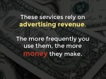 these services rely on advertising revenue