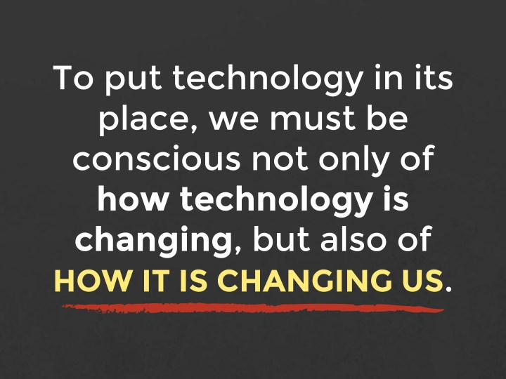 To put technology in its