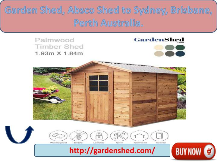 Ppt garden shed absco shed to sydney brisbane perth for Garden shed perth