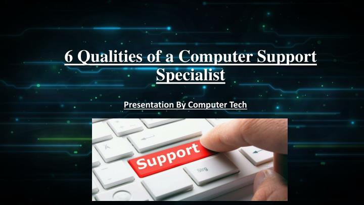 6 qualities of a computer support specialist n.