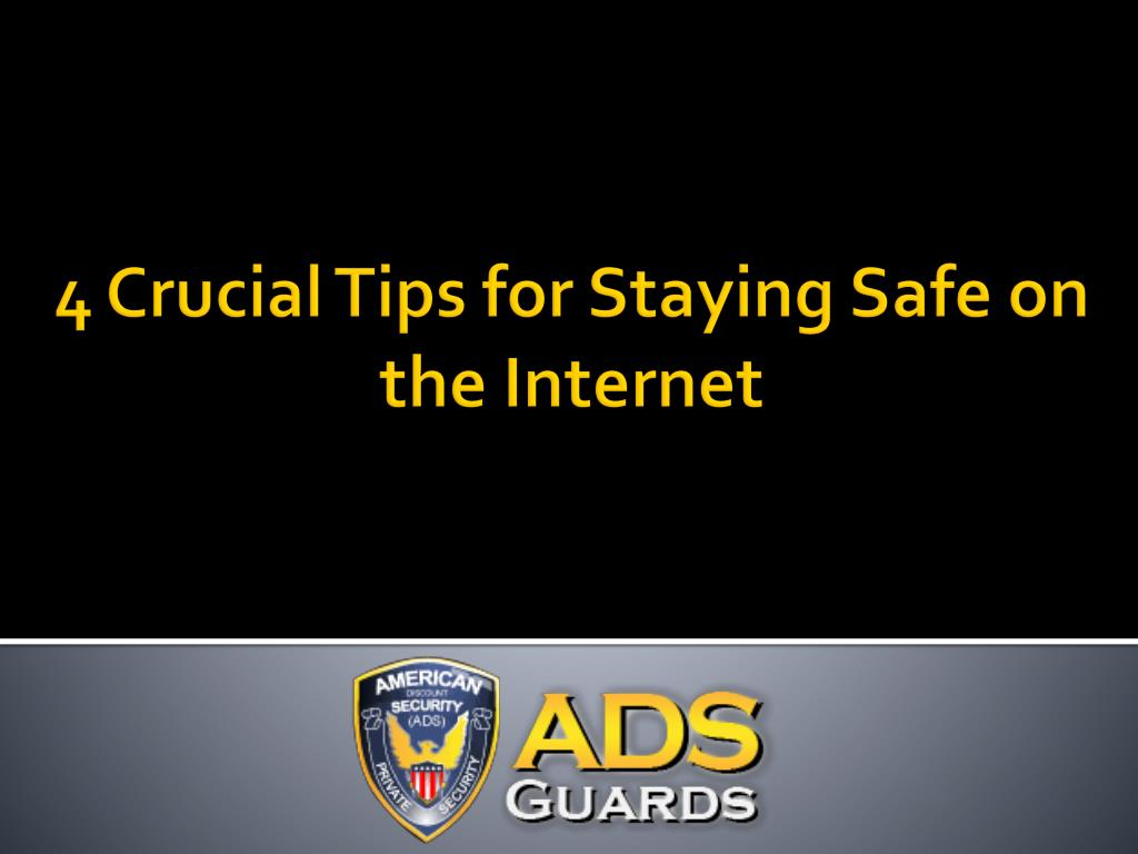 Ppt 4 Crucial Tips For Staying Safe On The Internet